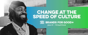 Brands for Good 2021 Change at the Speed of Culture